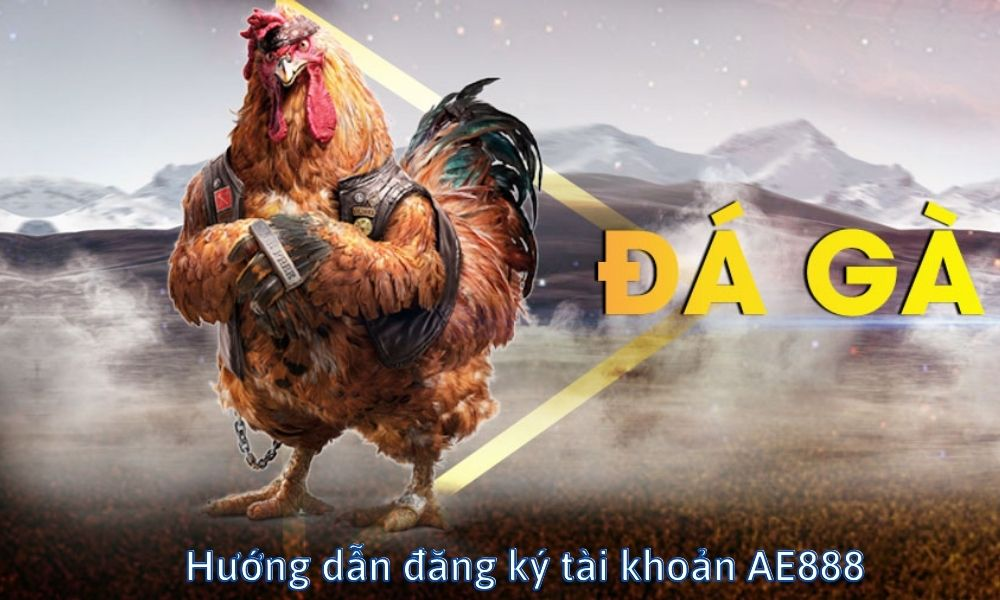 Hướng dẫn đăng ký tài khoản AE888